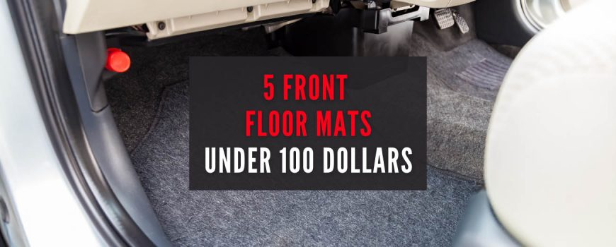 Front Floor Mats Under 100 Dollars - Mudsmart