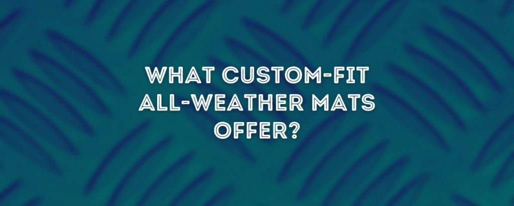 What Custom-Fit All-Weather Mats Offer - Mudsmart