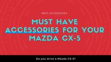 Must Have Accessories For Your Mazda CX-5 - MudSmart