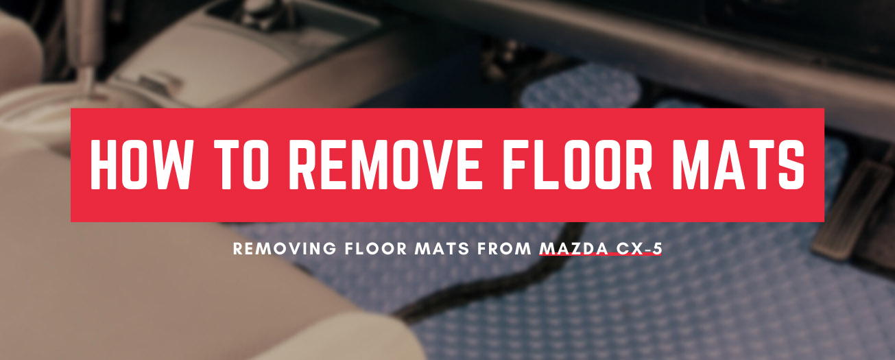 Simple Way To Remove All Weather Floor Mats From Your Mazda CX-5 - MudSmart